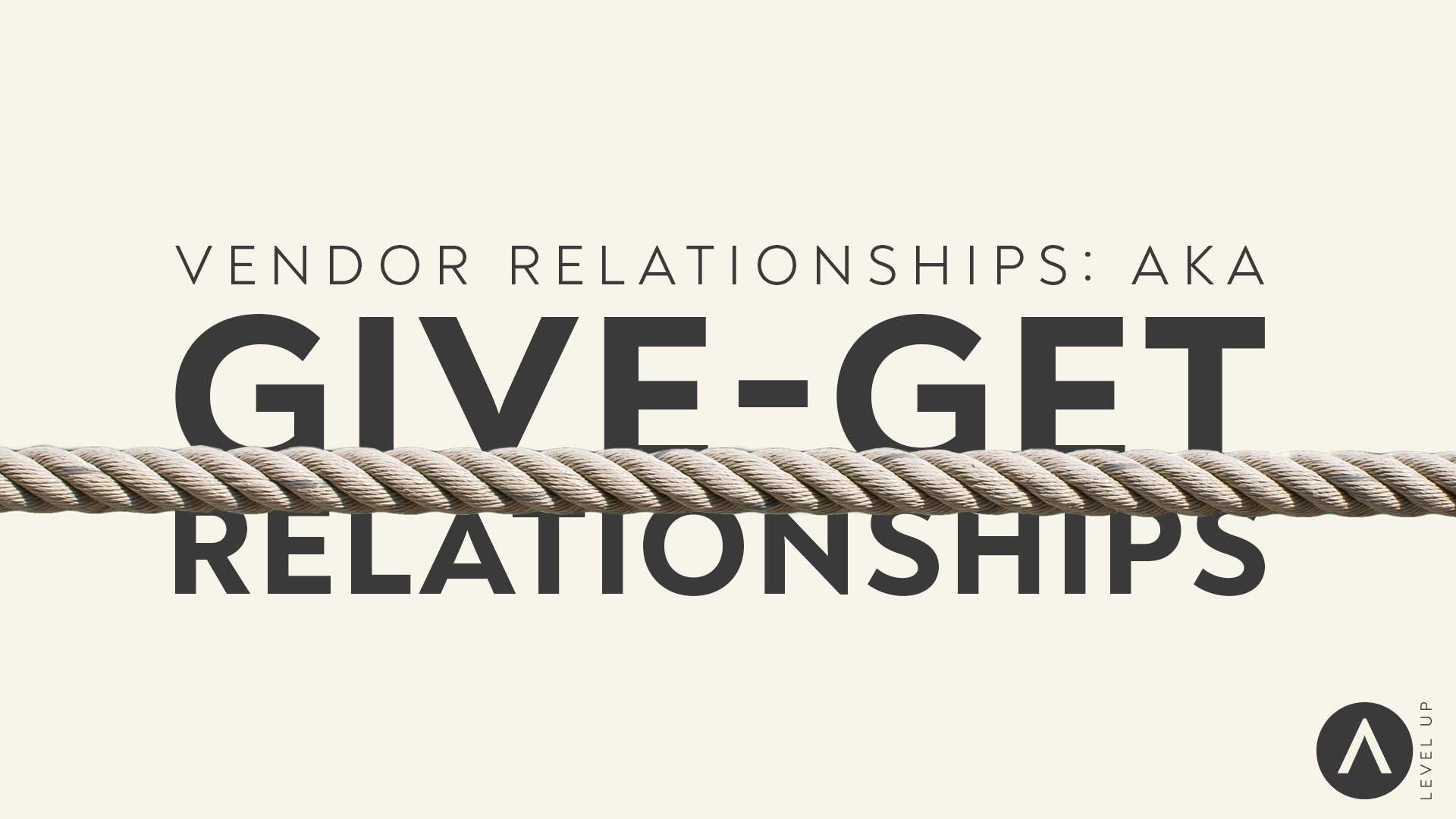 Vendor Relationships: AKA Give-Get Relationships