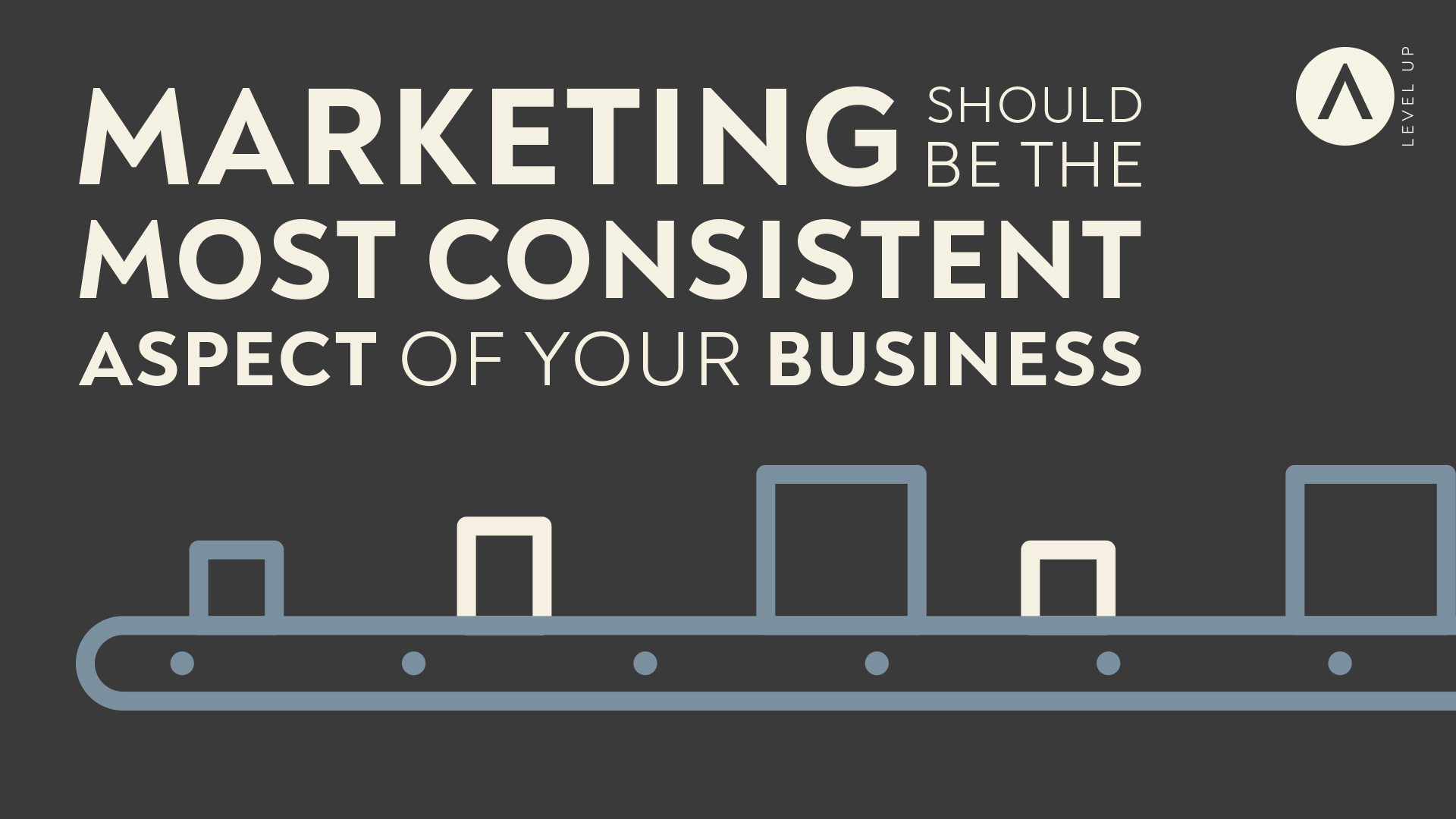 Marketing should be the most consistent part of your business.